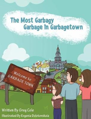 The Most Garbagy Garbage in Garbagetown by Greg Cole