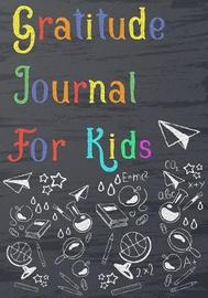 Gratitude Journal for Kids by Cindy K Wells