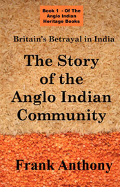 Britain's Betrayal in India by Frank Anthony