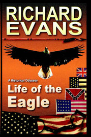 Life of the Eagle by Richard, L. Evans