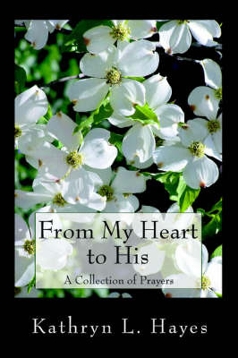 From My Heart to His: A Collection of Prayers by Kathryn L Hayes image