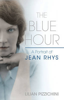 The Blue Hour: A Portrait of Jean Rhys by Lilian Pizzichini image