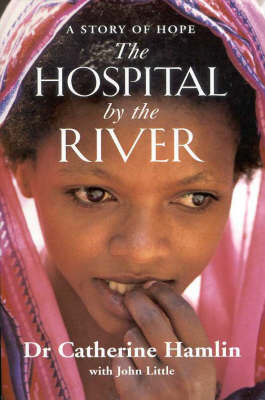 The Hospital by the River: A Story of Hope by Catherine Hamlin