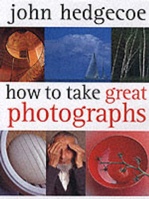 How to Take Great Photographs by Mr. John Hedgecoe