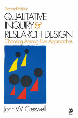 Qualitative Inquiry and Research Design: Choosing Among Five Approaches by John W. Creswell