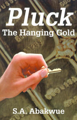 Pluck the Hanging Gold by S.A. Abakwue