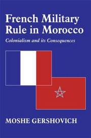 French Military Rule in Morocco by Moshe Gershovich