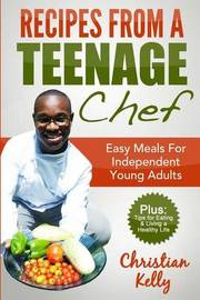 Recipes from a Teenage Chef: Easy Meals for Independent Young Adults by MR Christian Emmanuel Kelly image