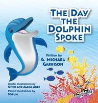 The Day the Dolphin Spoke by Gary M Garrison