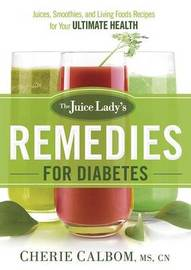 The Juice Lady's Remedies for Diabetes by Cherie Calbom