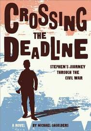 Crossing the Deadline by Michael Shoulders
