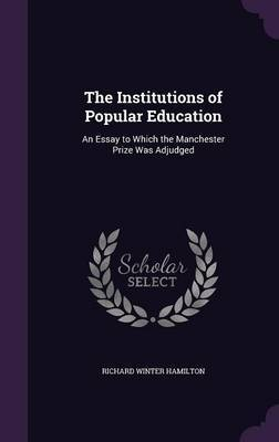 The Institutions of Popular Education by Richard Winter Hamilton