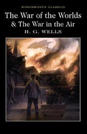 The War of the Worlds and The War in the Air by H.G.Wells