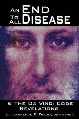 An End to All Disease by Lt Lawrence F. Frego Usnr (Ret)
