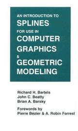 An Introduction to Splines for Use in Computer Graphics and Geometric Modeling by Richard H. Bartels