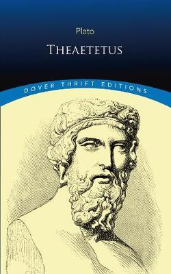platos theaetetus Zina giannopoulou argues that theaetetus--plato's most systematic examination of knowledge--is a philosophically sophisticated elaboration of apology that successfully differentiates socrates from.