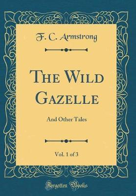 The Wild Gazelle, Vol. 1 of 3 by F C Armstrong image