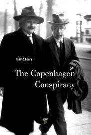 The Copenhagen Conspiracy by David Ferry