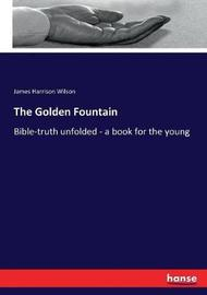 The Golden Fountain by James Harrison Wilson