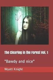 The Clearing in the Forest Vol. 1 by Wyatt Knight