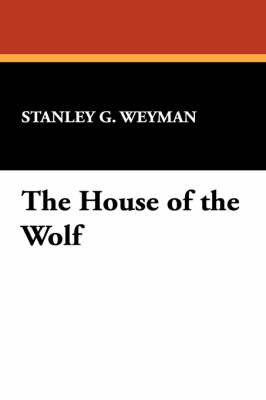 The House of the Wolf by Stanley G. Weyman image