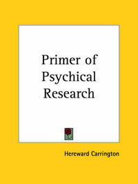 Primer of Psychical Research (1932) by Hereward Carrington image