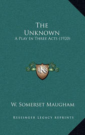 The Unknown: A Play in Three Acts (1920) by W.Somerset Maugham