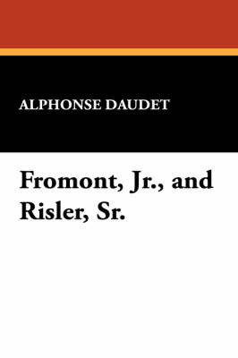 Fromont, Jr., and Risler, Sr. by Alphonse Daudet