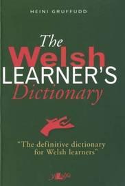 The Welsh Learner's Dictionary / Geiriadur Y Dysgwyr by Heini Gruffudd