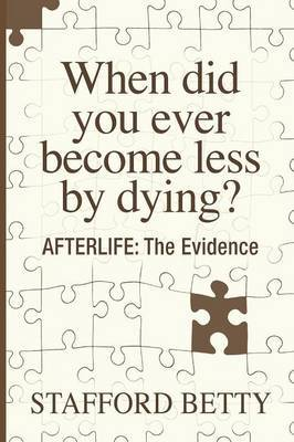 When Did You Ever Become Less By Dying? AFTERLIFE by Stafford Betty
