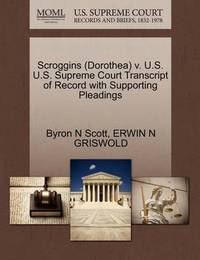 Scroggins (Dorothea) V. U.S. U.S. Supreme Court Transcript of Record with Supporting Pleadings by Byron N Scott