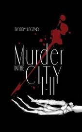 Murder in the City I & II by Bobby Legend