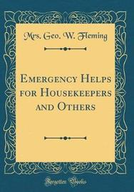 Emergency Helps for Housekeepers and Others (Classic Reprint) by Mrs Geo W Fleming image