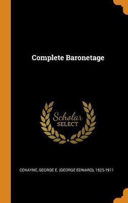 Complete Baronetage by George E 1825-1911 Cokayne image