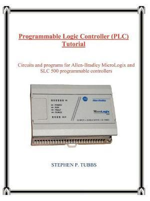 Programmable Logic Controller (PLC) Tutorial by Stephen Philip Tubbs