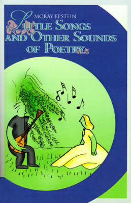 Little Songs and Other Sounds of Poetry: A Collection of Verses by Moray Epstein image