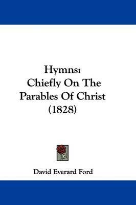 Hymns: Chiefly On The Parables Of Christ (1828) by David Everard Ford image