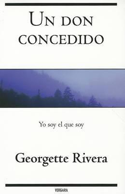 Un Don Concedido. Yo Soy El Que Soy by Georgette Rivera image