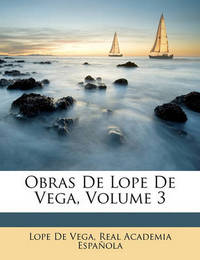 Obras de Lope de Vega, Volume 3 by Lope , de Vega