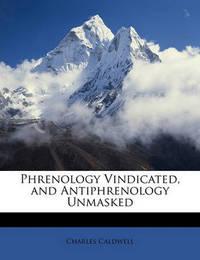 Phrenology Vindicated, and Antiphrenology Unmasked by Charles Caldwell