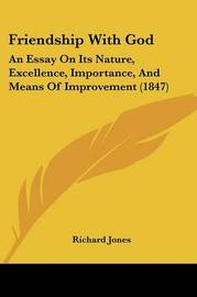 Friendship With God: An Essay On Its Nature, Excellence, Importance, And Means Of Improvement (1847) by Richard Jones image