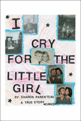 I Cry for the Little Girl by Sharon Parenteau