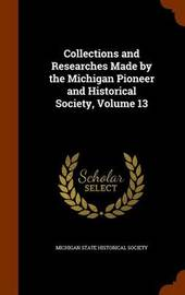 Collections and Researches Made by the Michigan Pioneer and Historical Society, Volume 13 image