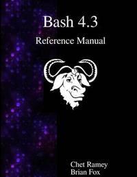 Bash 4.3 Reference Manual by Chet Ramey