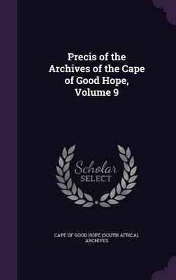 Precis of the Archives of the Cape of Good Hope, Volume 9