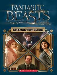 Character Guide (Fantastic Beasts and Where to Find Them) by Michael Kogge