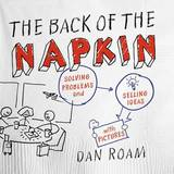 The Back of the Napkin by Dan Roam