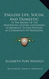 English Life, Social and Domestic: In the Middle of the Nineteenth Century, Considered in Reference to Our Position as a Community of Professing Christians (1847) by Elizabeth Pope Whately image