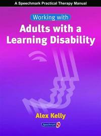 Working with Adults with a Learning Disability by Alex Kelly