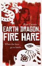 Earth Dragon, Fire Hare by Ken Catran